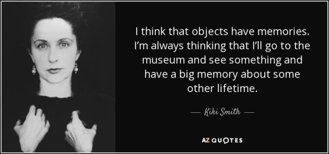 quote-i-think-that-objects-have-memories-i-m-always-thinking-that-i-ll-go-to-the-museum-and-kiki-smith-79-12-34